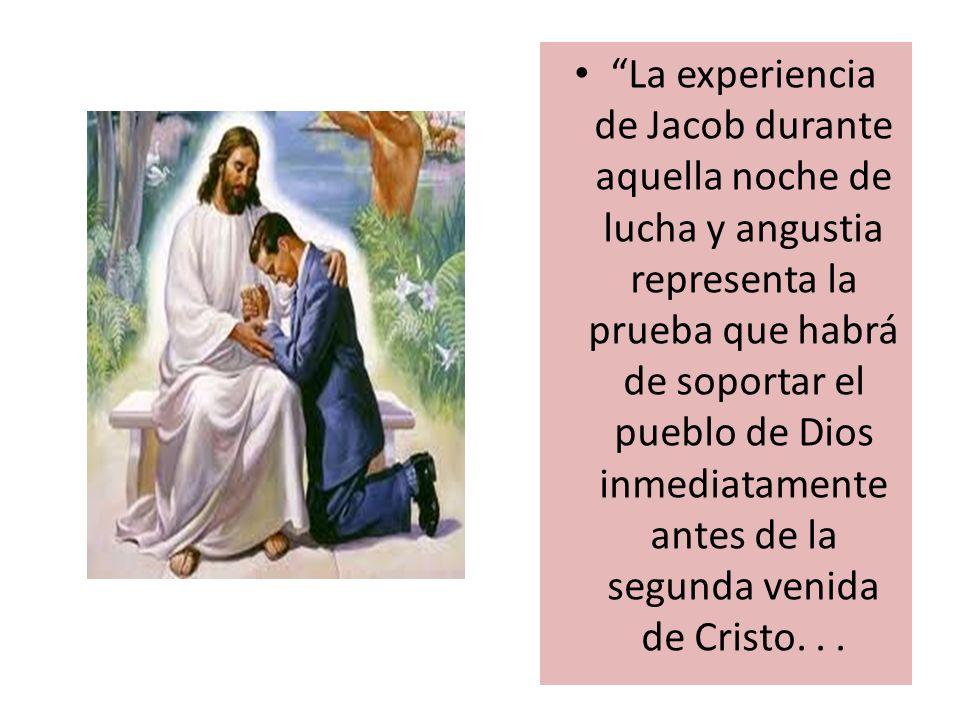 La experiencia de Jacob durante aquella noche de lucha y angustia representa la prueba que habrá de soportar el pueblo de Dios inmediatamente antes de