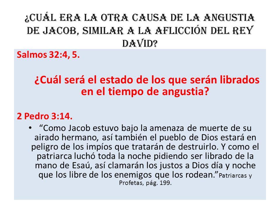 ¿Cuál era la otra causa de la angustia de Jacob, similar a la aflicción del rey David? Salmos 32:4, 5. ¿Cuál será el estado de los que serán librados