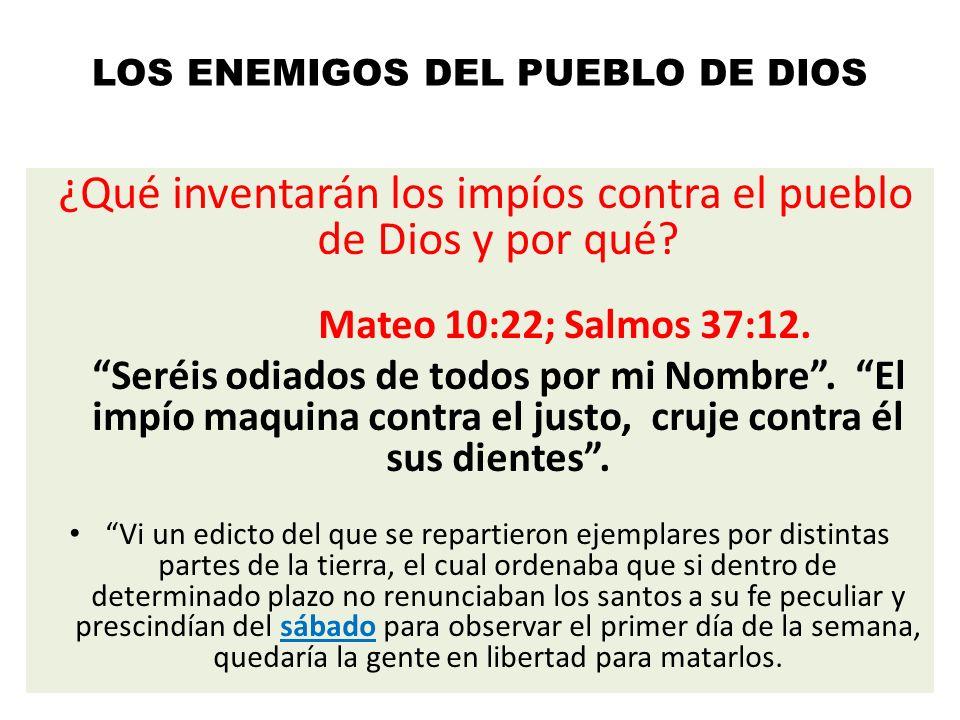 LOS ENEMIGOS DEL PUEBLO DE DIOS ¿Qué inventarán los impíos contra el pueblo de Dios y por qué? Mateo 10:22; Salmos 37:12. Seréis odiados de todos por