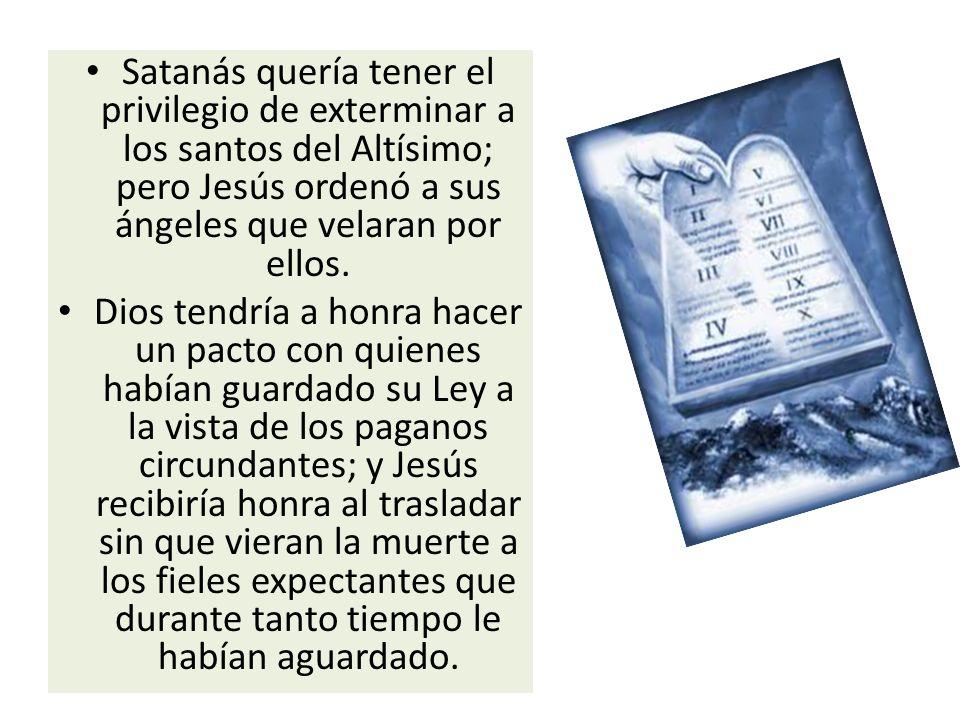 Satanás quería tener el privilegio de exterminar a los santos del Altísimo; pero Jesús ordenó a sus ángeles que velaran por ellos. Dios tendría a honr