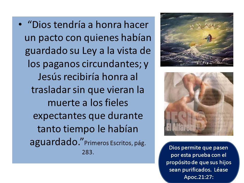 Dios tendría a honra hacer un pacto con quienes habían guardado su Ley a la vista de los paganos circundantes; y Jesús recibiría honra al trasladar si