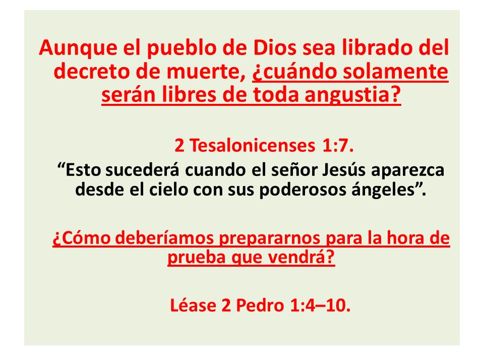 Aunque el pueblo de Dios sea librado del decreto de muerte, ¿cuándo solamente serán libres de toda angustia? 2 Tesalonicenses 1:7. Esto sucederá cuand