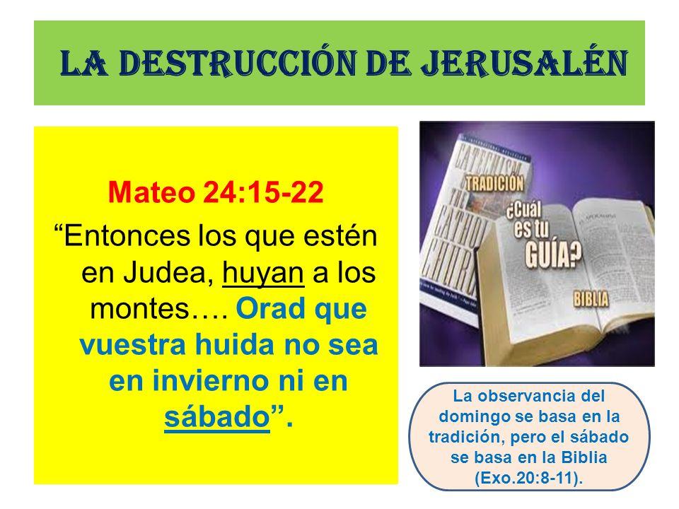 La destrucción de Jerusalén Mateo 24:15-22 Entonces los que estén en Judea, huyan a los montes…. Orad que vuestra huida no sea en invierno ni en sábad