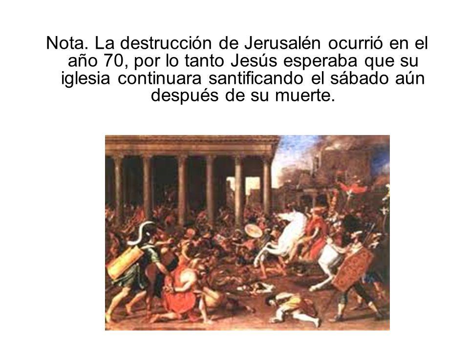Nota. La destrucción de Jerusalén ocurrió en el año 70, por lo tanto Jesús esperaba que su iglesia continuara santificando el sábado aún después de su