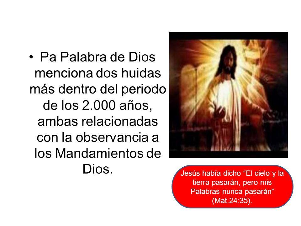 Pa Palabra de Dios menciona dos huidas más dentro del periodo de los 2.000 años, ambas relacionadas con la observancia a los Mandamientos de Dios. Jes