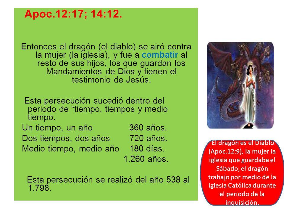 Apoc.12:17; 14:12. Entonces el dragón (el diablo) se airó contra la mujer (la iglesia), y fue a combatir al resto de sus hijos, los que guardan los Ma