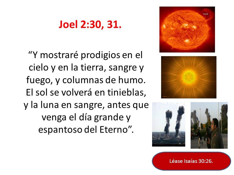 Joel 2:30, 31. Y mostraré prodigios en el cielo y en la tierra, sangre y fuego, y columnas de humo. El sol se volverá en tinieblas, y la luna en sangr