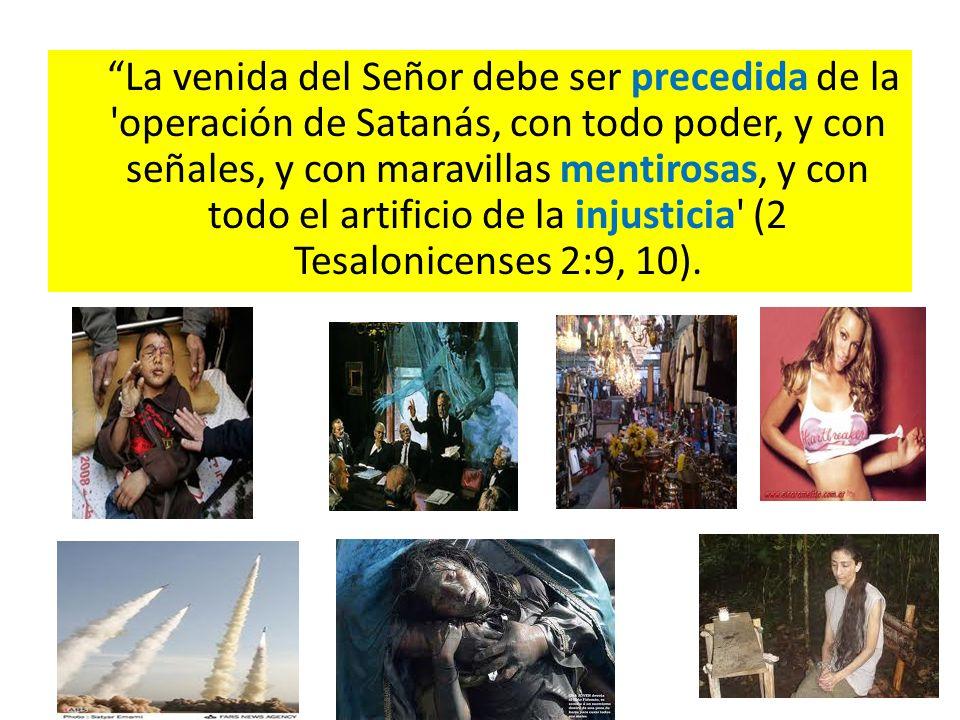 La venida del Señor debe ser precedida de la 'operación de Satanás, con todo poder, y con señales, y con maravillas mentirosas, y con todo el artifici