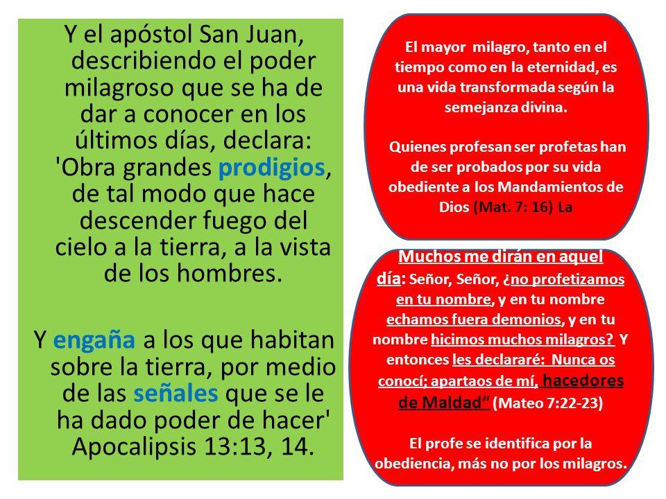 Y el apóstol San Juan, describiendo el poder milagroso que se ha de dar a conocer en los últimos días, declara: 'Obra grandes prodigios, de tal modo q
