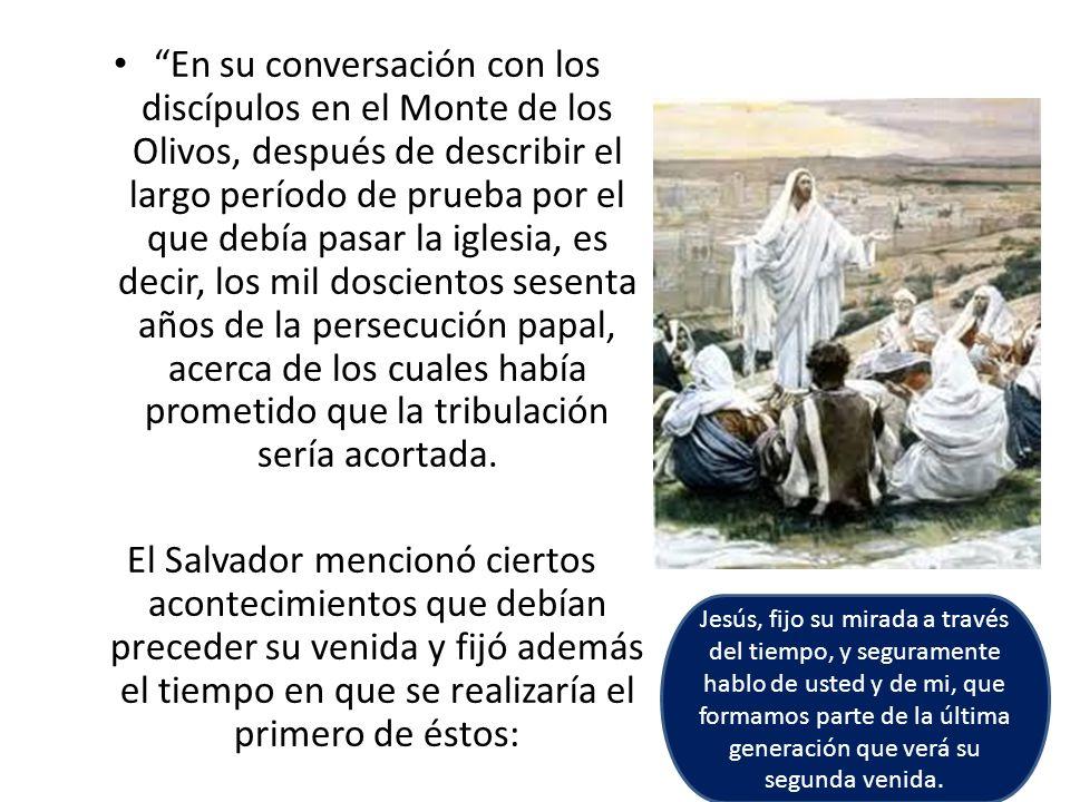En su conversación con los discípulos en el Monte de los Olivos, después de describir el largo período de prueba por el que debía pasar la iglesia, es