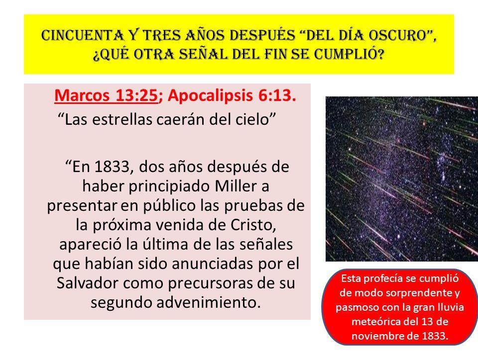 Cincuenta y tres años después del día oscuro, ¿qué otra señal del fin se cumplió? Marcos 13:25; Apocalipsis 6:13. Las estrellas caerán del cielo En 18