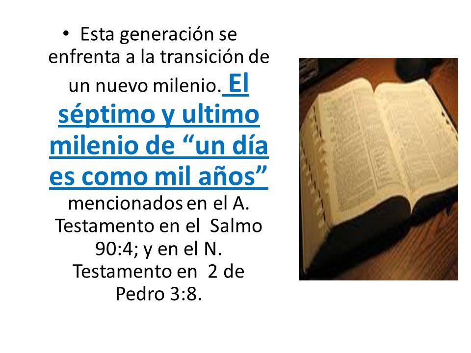 Esta generación se enfrenta a la transición de un nuevo milenio. El séptimo y ultimo milenio de un día es como mil años mencionados en el A. Testament