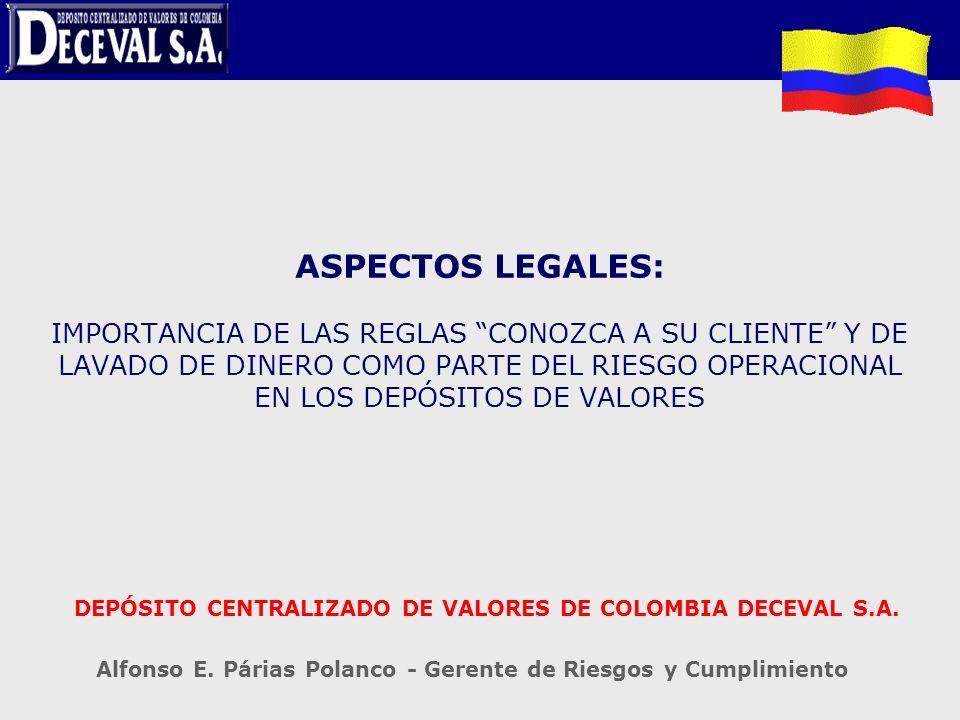 ASPECTOS LEGALES: IMPORTANCIA DE LAS REGLAS CONOZCA A SU CLIENTE Y DE LAVADO DE DINERO COMO PARTE DEL RIESGO OPERACIONAL EN LOS DEPÓSITOS DE VALORES D