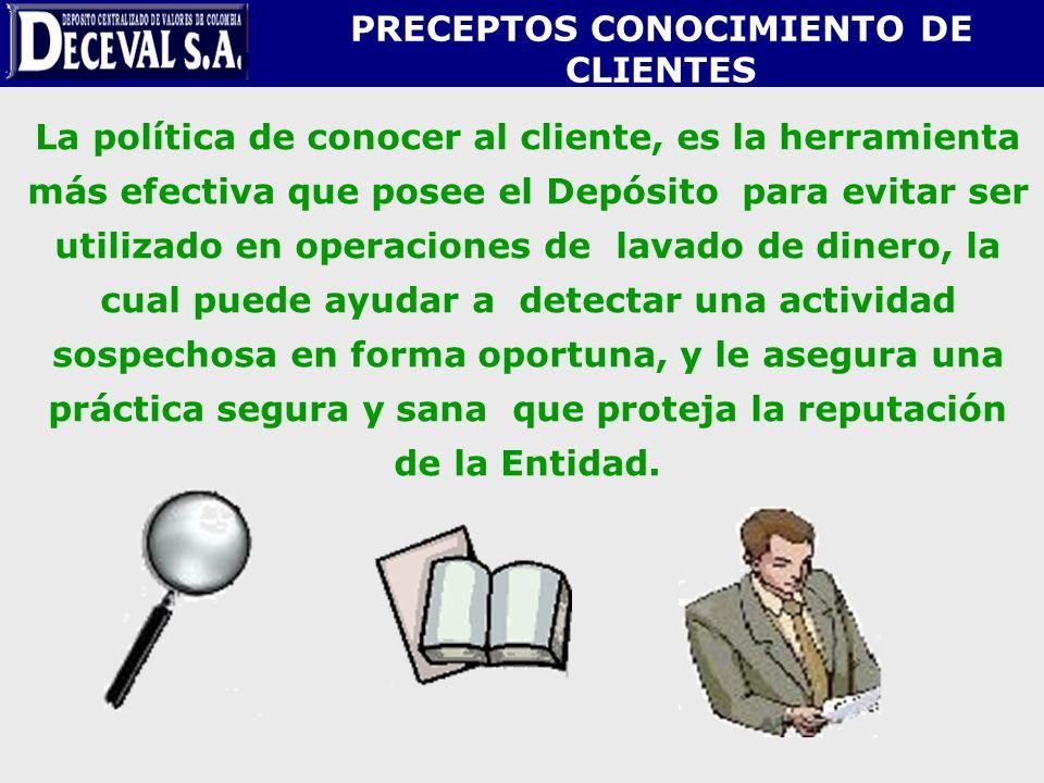 PRECEPTOS CONOCIMIENTO DE CLIENTES La política de conocer al cliente, es la herramienta más efectiva que posee el Depósito para evitar ser utilizado e
