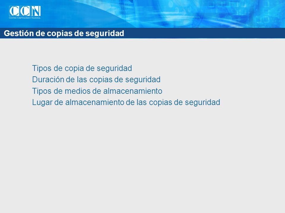 Gestión de copias de seguridad Tipos de copia de seguridad Duración de las copias de seguridad Tipos de medios de almacenamiento Lugar de almacenamiento de las copias de seguridad