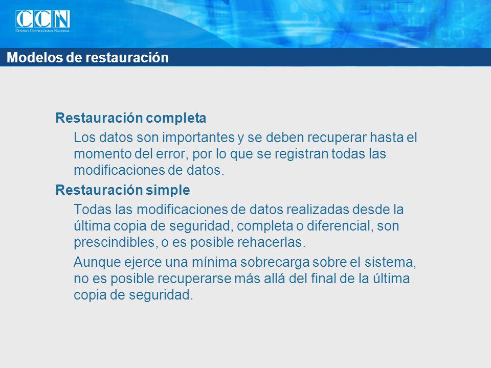 Modelos de restauración Restauración completa Los datos son importantes y se deben recuperar hasta el momento del error, por lo que se registran todas las modificaciones de datos.