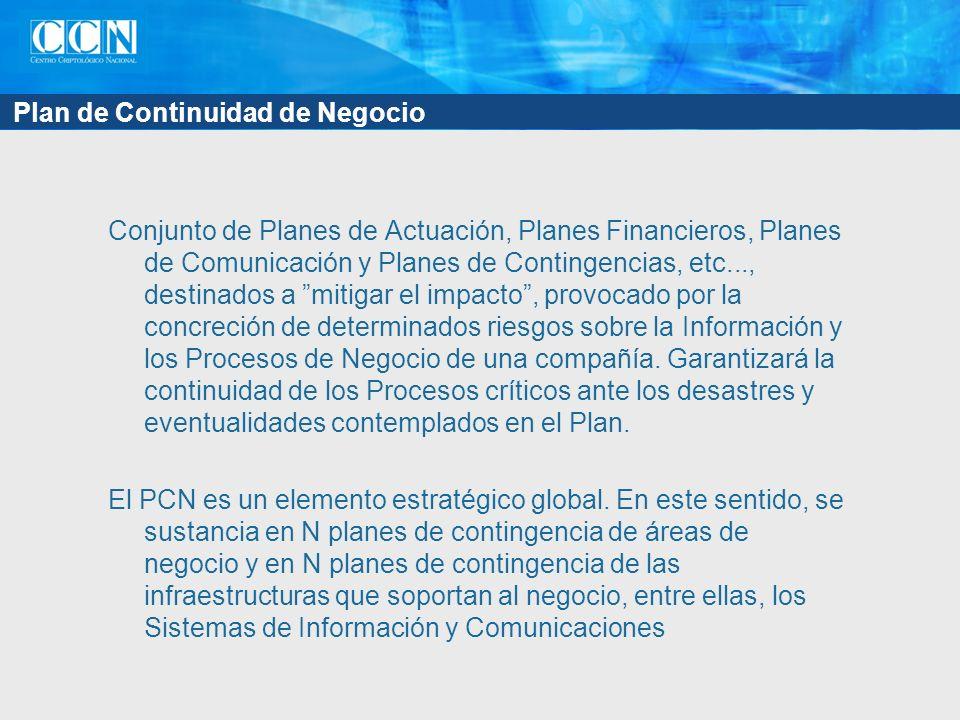 Plan de Continuidad de Negocio Conjunto de Planes de Actuación, Planes Financieros, Planes de Comunicación y Planes de Contingencias, etc..., destinados a mitigar el impacto, provocado por la concreción de determinados riesgos sobre la Información y los Procesos de Negocio de una compañía.