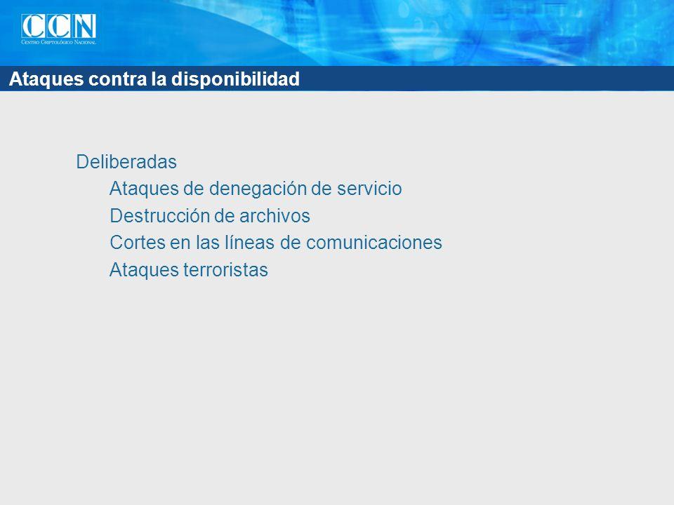 Ataques contra la disponibilidad Deliberadas Ataques de denegación de servicio Destrucción de archivos Cortes en las líneas de comunicaciones Ataques terroristas