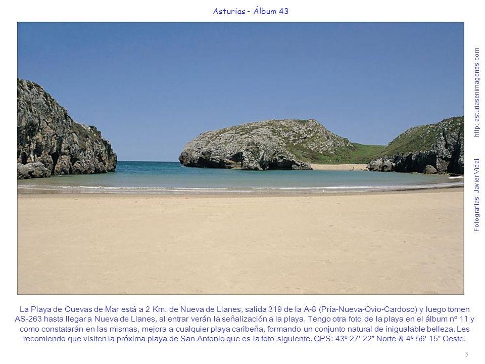 5 Asturias - Álbum 43 Fotografías: Javier Vidal http: asturiasenimagenes.com La Playa de Cuevas de Mar está a 2 Km. de Nueva de Llanes, salida 319 de