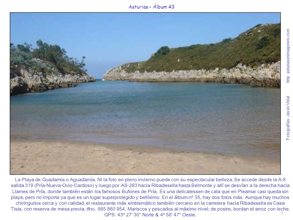 7 Asturias - Álbum 43 Fotografías: Javier Vidal http: asturiasenimagenes.com La Playa de Guadamia o Aguadamía. Ni la foto en pleno invierno puede con