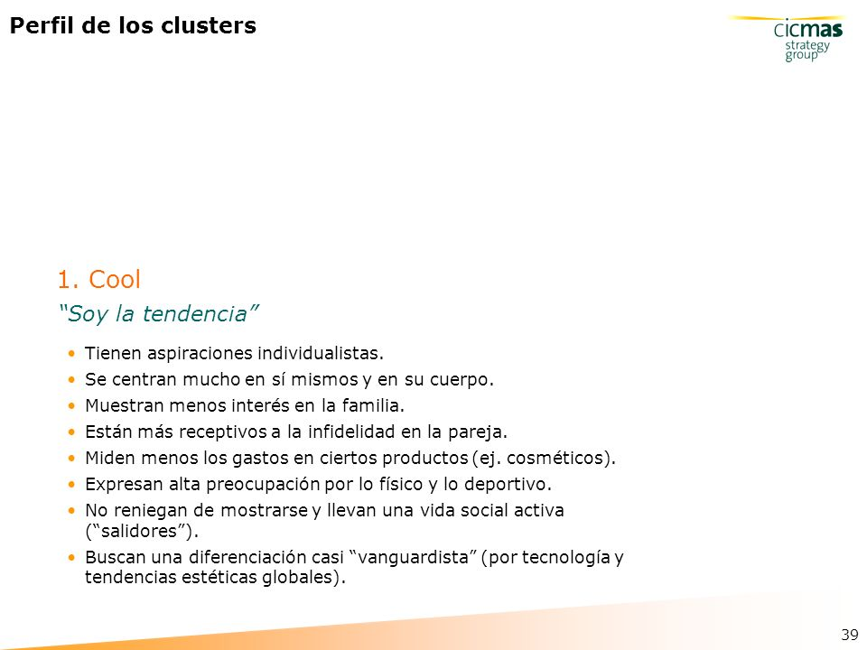 39 Perfil de los clusters Tienen aspiraciones individualistas.