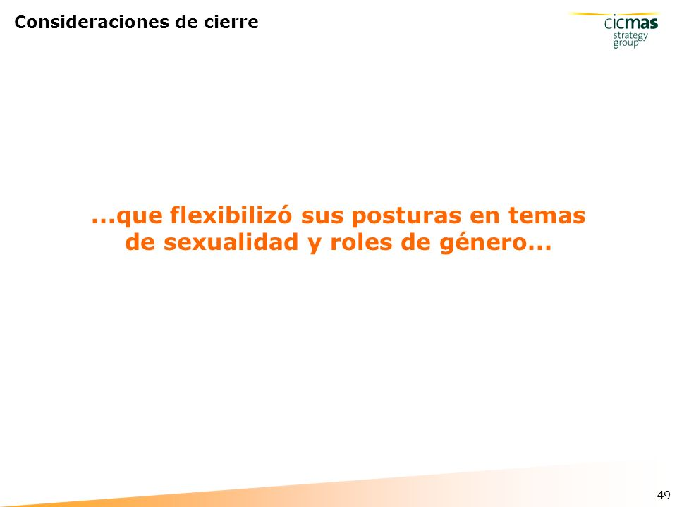 49 Consideraciones de cierre...que flexibilizó sus posturas en temas de sexualidad y roles de género...