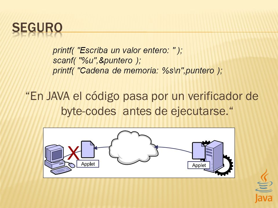printf( Escriba un valor entero: ); scanf( %u ,&puntero ); printf( Cadena de memoria: %s\n ,puntero ); En JAVA el código pasa por un verificador de byte-codes antes de ejecutarse.
