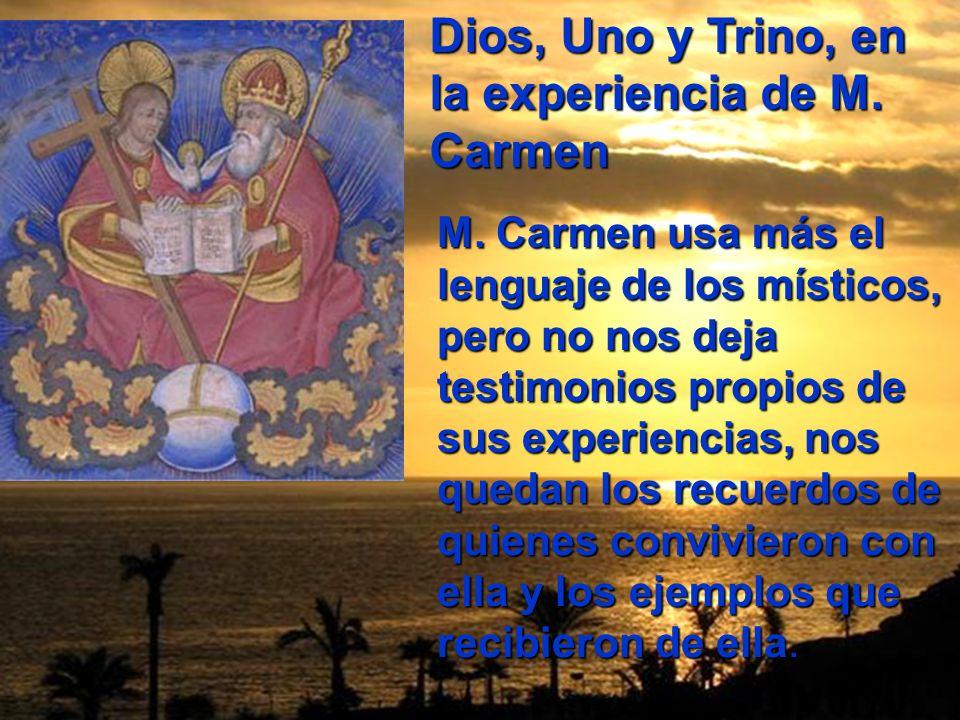 Dios, Uno y Trino, en la experiencia de M. Carmen M. Carmen usa más el lenguaje de los místicos, pero no nos deja testimonios propios de sus experienc
