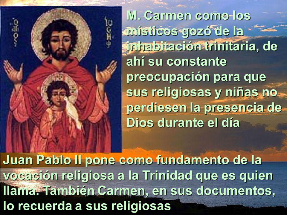 M. Carmen como los místicos gozó de la inhabitación trinitaria, de ahí su constante preocupación para que sus religiosas y niñas no perdiesen la prese