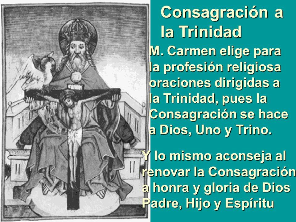 Consagración a la Trinidad M. Carmen elige para la profesión religiosa oraciones dirigidas a la Trinidad, pues la Consagración se hace a Dios, Uno y T