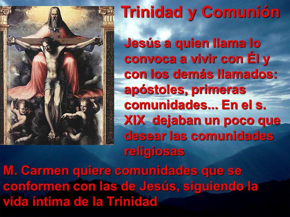 Trinidad y Comunión Jesús a quien llama lo convoca a vivir con Él y con los demás llamados: apóstoles, primeras comunidades... En el s. XIX dejaban un