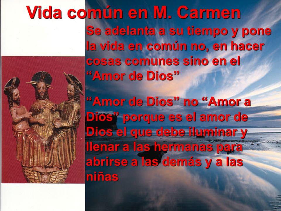 Vida común en M. Carmen Se adelanta a su tiempo y pone la vida en común no, en hacer cosas comunes sino en el Amor de Dios Amor de Dios no Amor a Dios