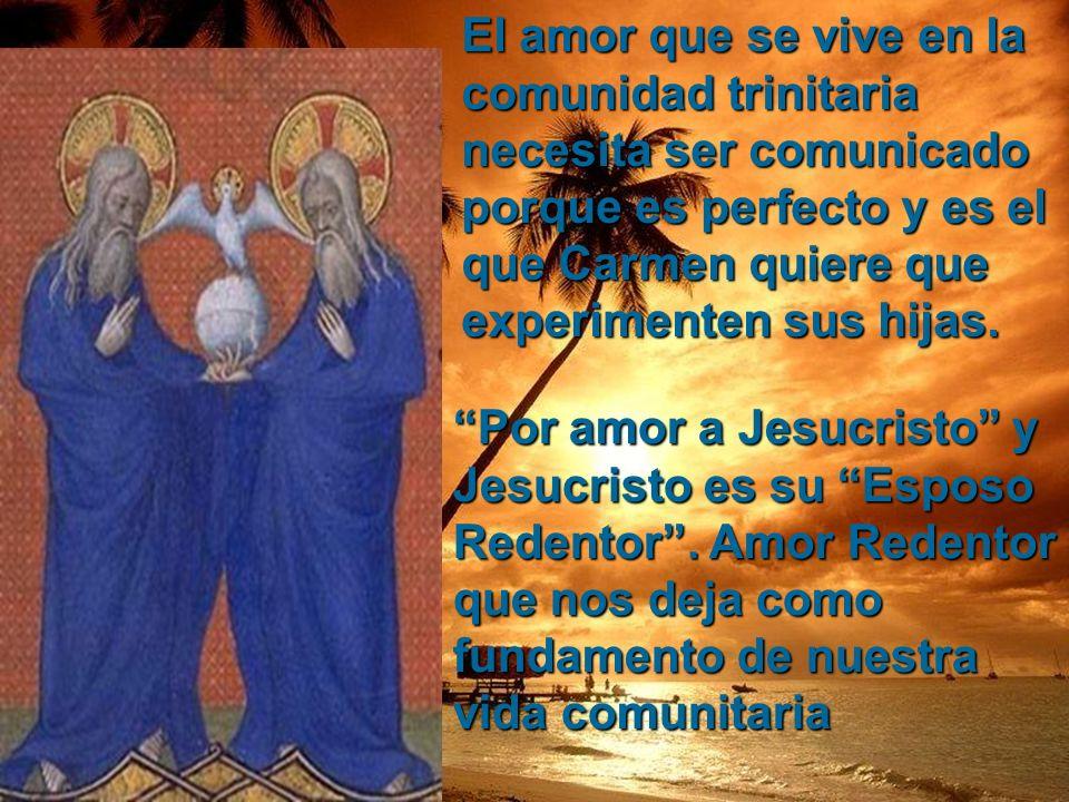 El amor que se vive en la comunidad trinitaria necesita ser comunicado porque es perfecto y es el que Carmen quiere que experimenten sus hijas. Por am