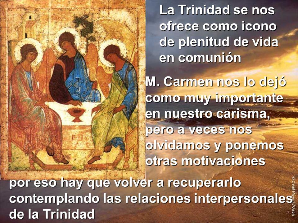 La Trinidad se nos ofrece como icono de plenitud de vida en comunión M. Carmen nos lo dejó como muy importante en nuestro carisma, pero a veces nos ol