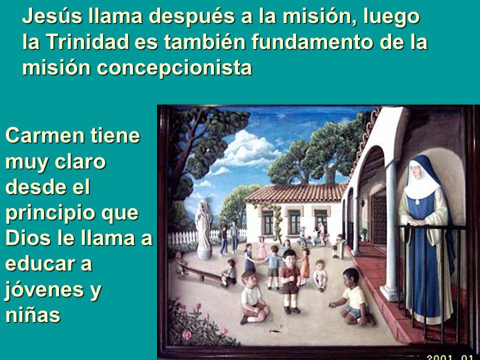 Jesús llama después a la misión, luego la Trinidad es también fundamento de la misión concepcionista Carmen tiene muy claro desde el principio que Dio