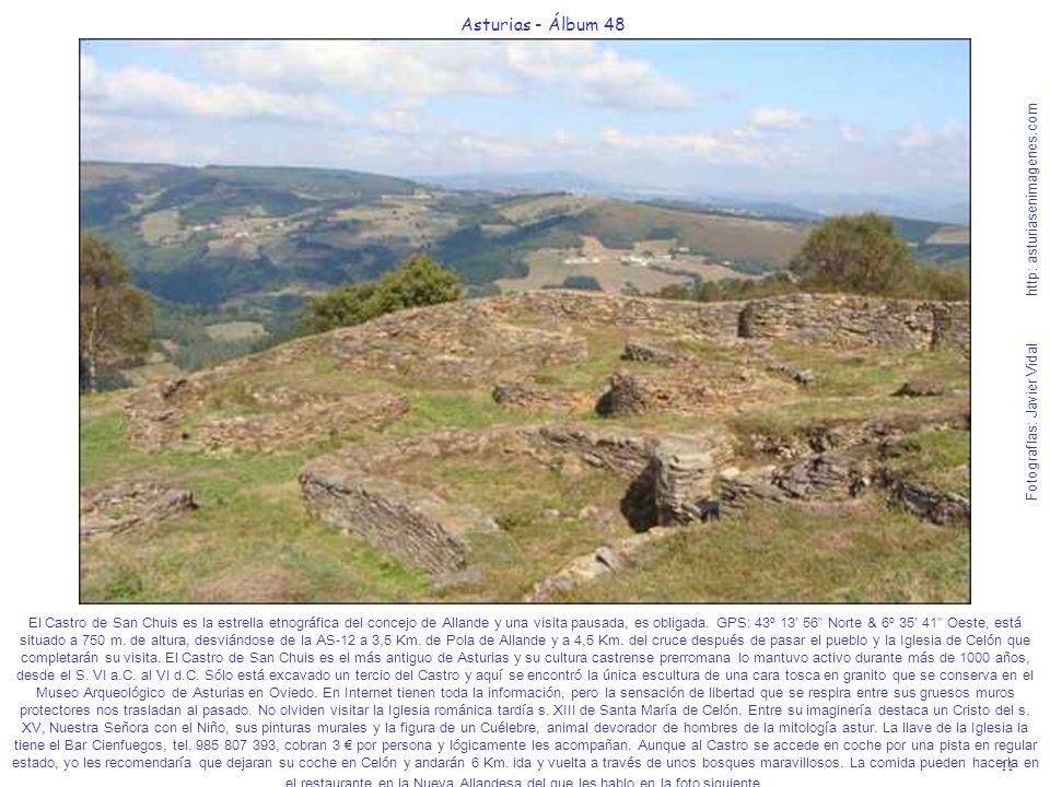 11 Asturias - Álbum 48 Fotografías: Javier Vidal http: asturiasenimagenes.com El Castro de San Chuis es la estrella etnográfica del concejo de Allande