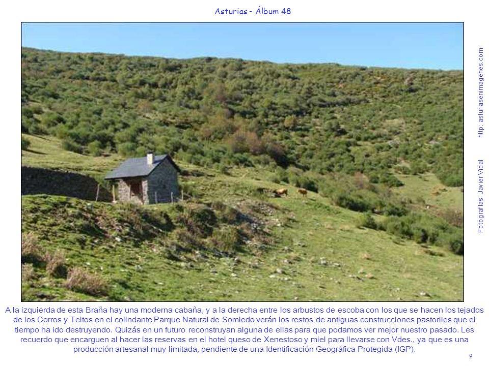 9 Asturias - Álbum 48 Fotografías: Javier Vidal http: asturiasenimagenes.com A la izquierda de esta Braña hay una moderna cabaña, y a la derecha entre