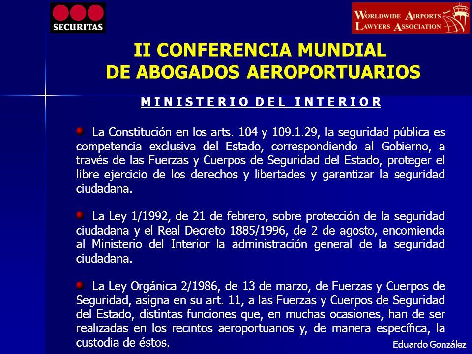 Eduardo González La Constitución en los arts. 104 y 109.1.29, la seguridad pública es competencia exclusiva del Estado, correspondiendo al Gobierno, a