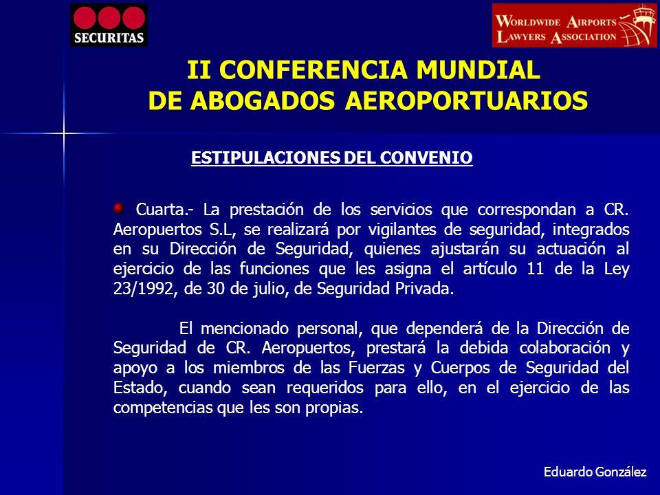 Eduardo González Cuarta.- La prestación de los servicios que correspondan a CR. Aeropuertos S.L, se realizará por vigilantes de seguridad, integrados