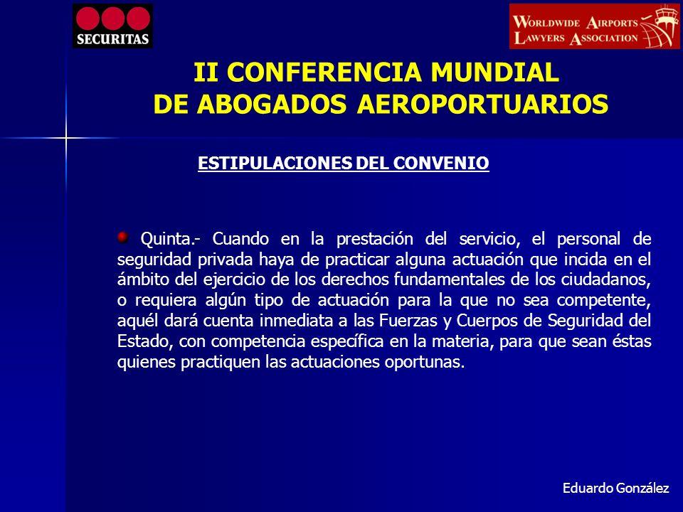 Eduardo González Quinta.- Cuando en la prestación del servicio, el personal de seguridad privada haya de practicar alguna actuación que incida en el á