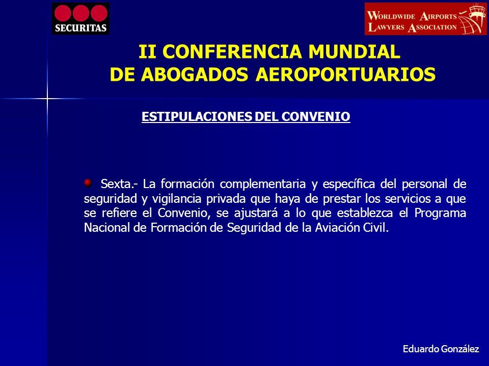 Eduardo González Sexta.- La formación complementaria y específica del personal de seguridad y vigilancia privada que haya de prestar los servicios a q