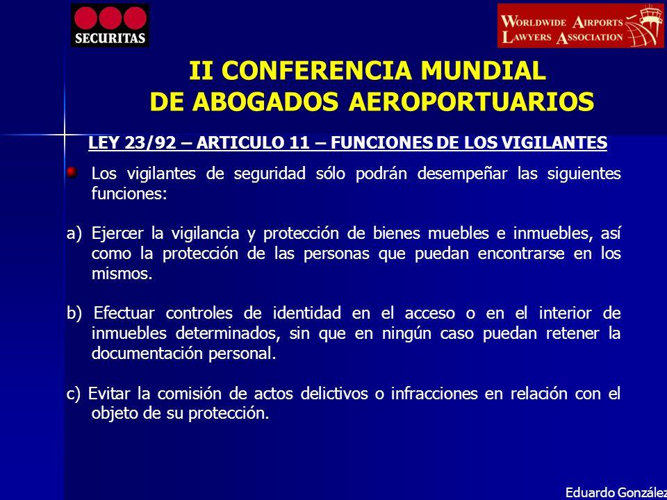 LEY 23/92 – ARTICULO 11 – FUNCIONES DE LOS VIGILANTES Eduardo González Los vigilantes de seguridad sólo podrán desempeñar las siguientes funciones: a)