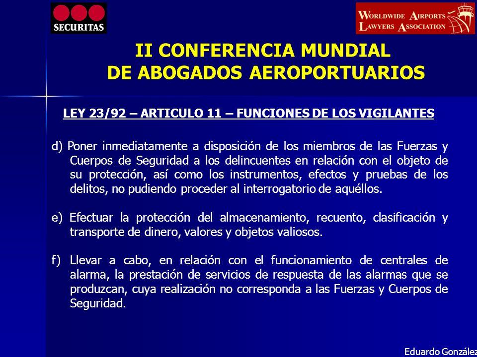 LEY 23/92 – ARTICULO 11 – FUNCIONES DE LOS VIGILANTES Eduardo González d) Poner inmediatamente a disposición de los miembros de las Fuerzas y Cuerpos