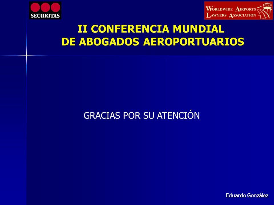 Eduardo González II CONFERENCIA MUNDIAL DE ABOGADOS AEROPORTUARIOS GRACIAS POR SU ATENCIÓN
