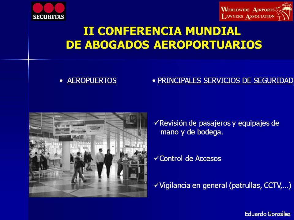 Eduardo González AEROLINEAS PRINCIPALES SERVICIOS DE SEGURIDAD Procesos de Seguridad relacionados con el pasajero ( revisiones adicionales de pasajero y equipaje, profiling ) Seguridad de la aeronave.