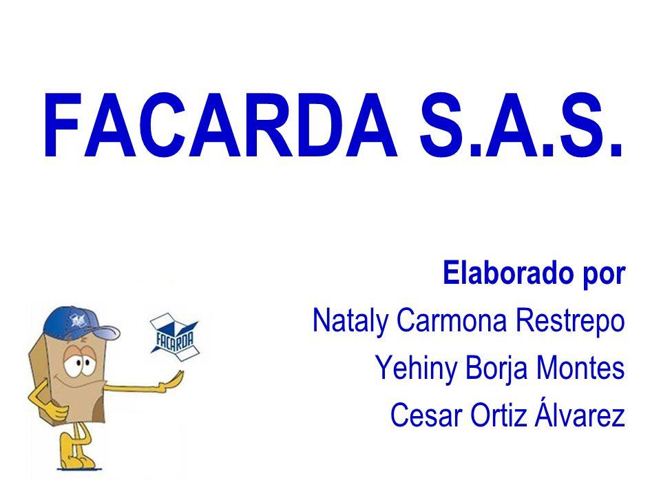 FACARDA S.A.S. Elaborado por Nataly Carmona Restrepo Yehiny Borja Montes Cesar Ortiz Álvarez