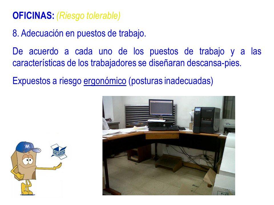 OFICINAS: (Riesgo tolerable) 8. Adecuación en puestos de trabajo. De acuerdo a cada uno de los puestos de trabajo y a las características de los traba