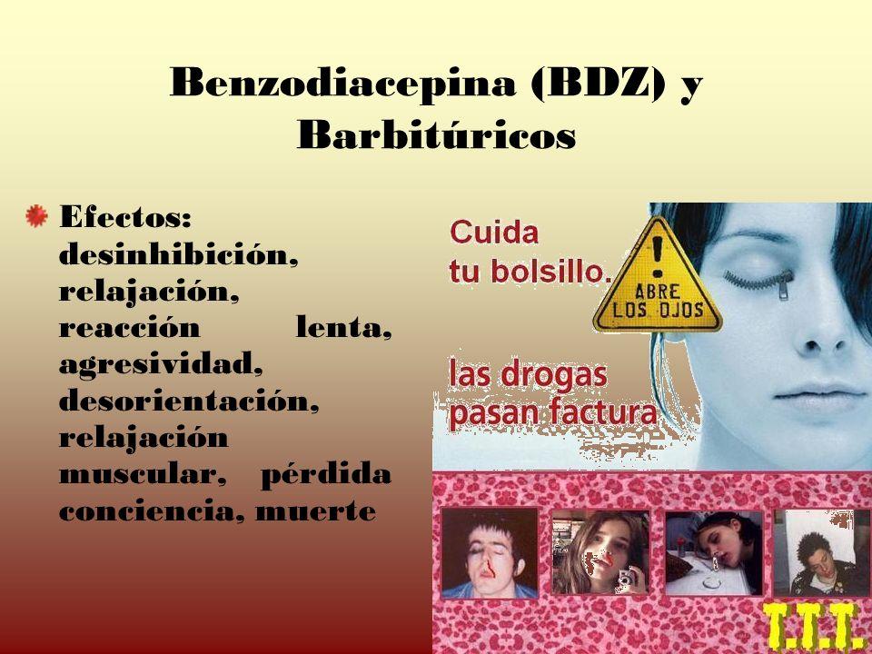 Benzodiacepina (BDZ) y Barbitúricos Efectos: desinhibición, relajación, reacción lenta, agresividad, desorientación, relajación muscular, pérdida conc