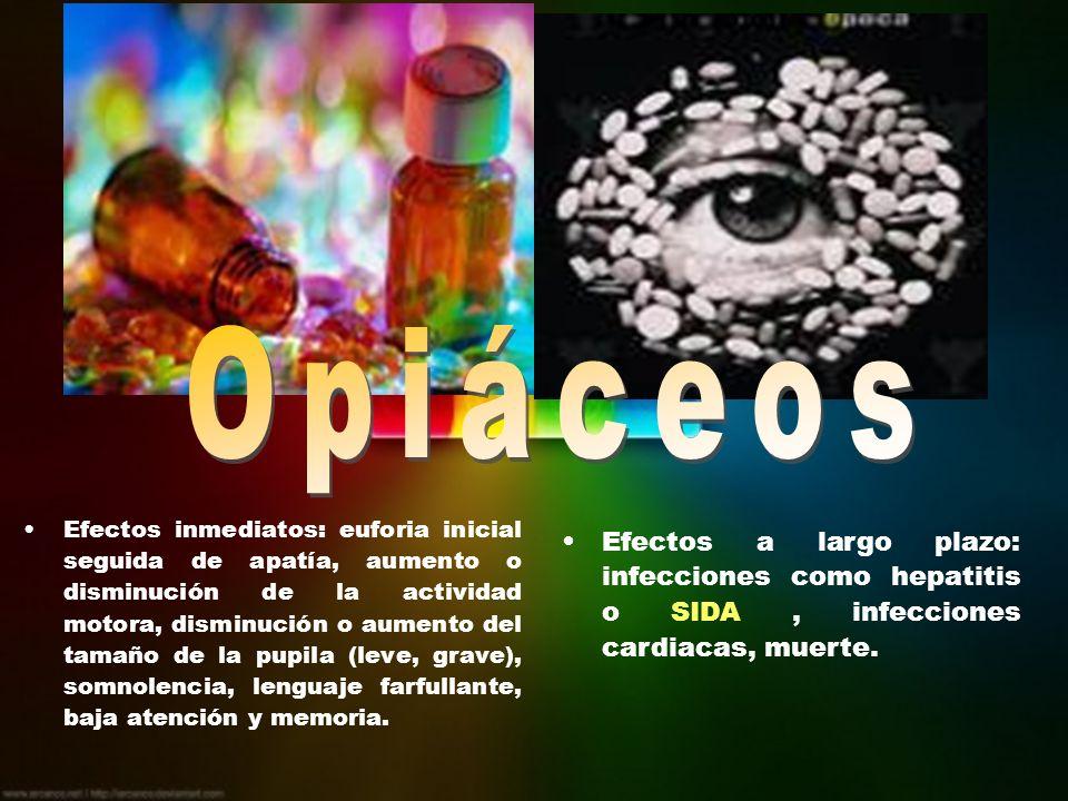 Efectos inmediatos: euforia inicial seguida de apatía, aumento o disminución de la actividad motora, disminución o aumento del tamaño de la pupila (le