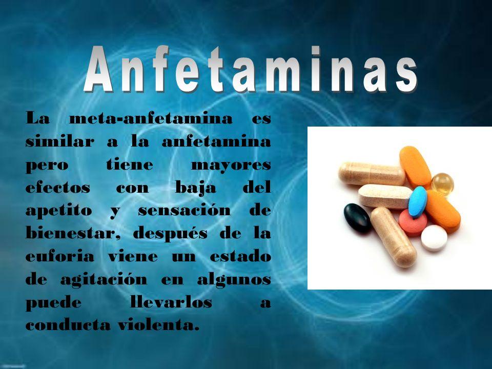 La meta-anfetamina es similar a la anfetamina pero tiene mayores efectos con baja del apetito y sensación de bienestar, después de la euforia viene un